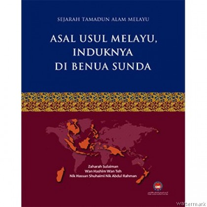 SEJARAH TAMADUN ALAM MELAYU: ASAL USUL MELAYU, INDUKNYA DI BENUA SUNDA JILID 1