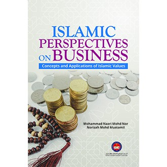 ISLAMIC PERSPECTIVES ON BUSINESS CONCEPTS AND APPLICATION OF ISLAMIC VALUE